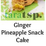 Pinterest image for Ginger Pineapple Snack Cake with text