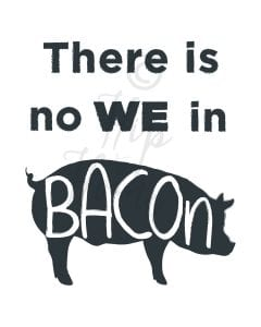 There is No WE in Bacon graphic image with text