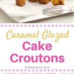 Caramel Glazed Cake Croutons long pin
