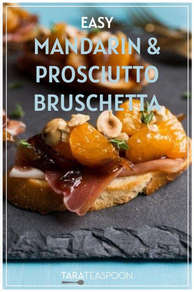 Easy Mandarin & Prosciutto Bruschetta Pinterest Pin